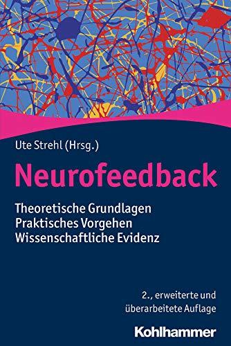 Neurofeedback: Theoretische Grundlagen - Praktisches Vorgehen - Wissenschaftliche Evidenz