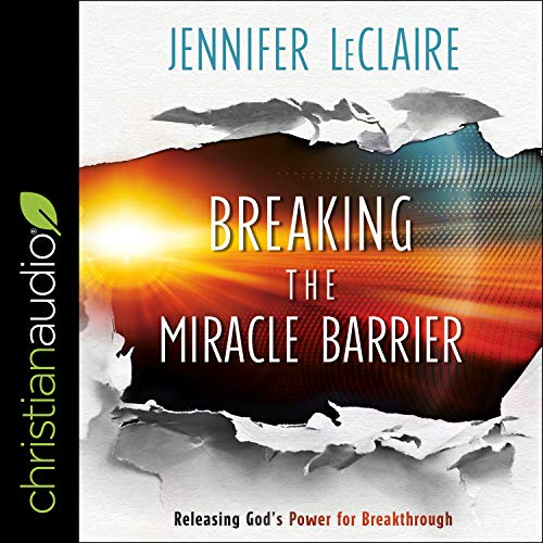 Breaking the Miracle Barrier Audiobook By Jennifer LeClaire cover art