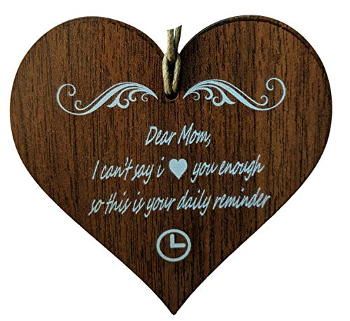 Wooden & Antique - Dear Mom, I Cant Say i Love You Enough so This is Your Daily Reminder.- Wooden Hanging Heart Plaque-Sign Gift