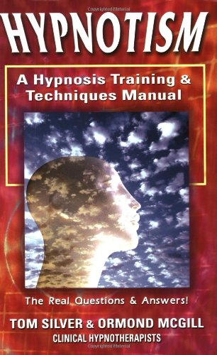 Hypnotism: A Hypnosis Training & Techniques Manual: The Real Questions And Answers