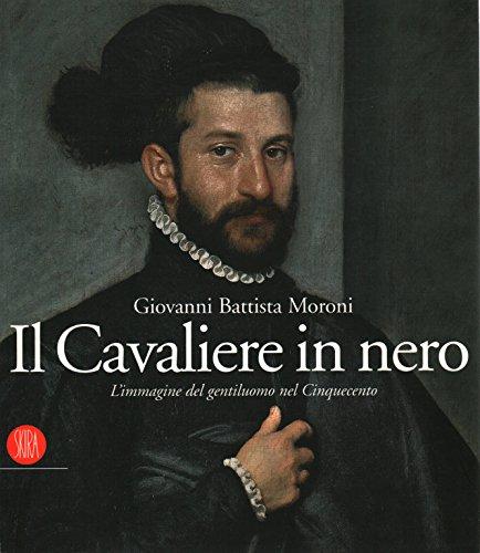 Giovanni Battista Moroni. Il Cavaliere in nero