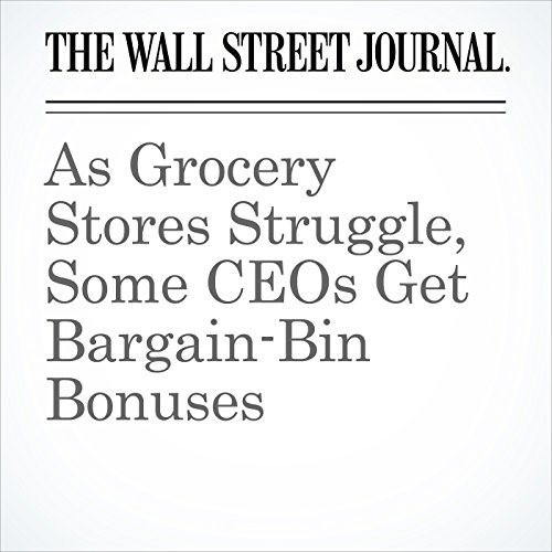 As Grocery Stores Struggle, Some CEOs Get Bargain-Bin Bonuses audiobook cover art