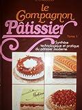 Le Compagnon Pâtissier - Synthèse technologique et pratique du pâtissier moderne (2 volumes) - Editions Jérôme Villette - 01/01/1983