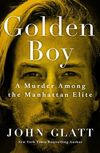 Golden Boy: A Murder Among the Manhattan Elite by [John Glatt]