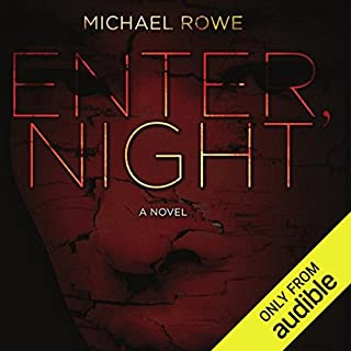 Enter, Night                   By:                                                                                                                                 Michael Rowe                               Narrated by:                                                                                                                                 Kevin Stillwell                      Length: 17 hrs and 55 mins     103 ratings     Overall 3.8