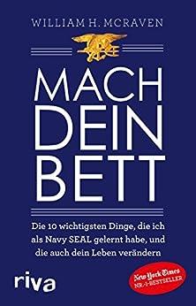 Mach dein Bett: Die 10 wichtigsten Dinge, die ich als Navy SEAL gelernt habe und die auch dein Leben verändern (German Edition) por [William H. McRaven]