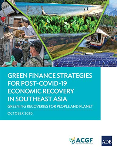 Green Finance Strategies for Post-COVID-19 Economic Recovery in Southeast Asia: Greening Recoveries for Planet and People (English Edition)