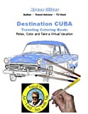 Destination Cuba - Traveling Coloring Book: 30 Illustrations, Relax, Color & Take a Virtual Vacation (TravelingColoringBooks.com) (Volume 1)