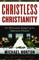 Christless Christianity: The Alternative Gospel of the American Church