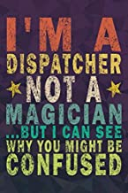 I'm A Dispatcher Not A Magician ...But I Can See Why You Might Be Confused: Funny Vintage Dispatcher Gift Monthly Planner