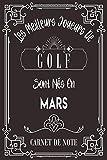 Les Meilleurs Joueurs De Golf Sont Nés En Mars: Carnet de note pour les joureurs de Golf nés en Mars cadeaux pour un ami, ... collègue, quelqu'un de la famille