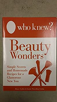 Paperback Who Knew? Homemade Beauty Wonders : Salon Secrets and Make-At-Home Recipes for a Glamorous New You (2013, Paperback) Book