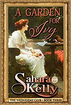 A Garden for Ivy (The Wednesday Club Book 3) by [Sahara Kelly]