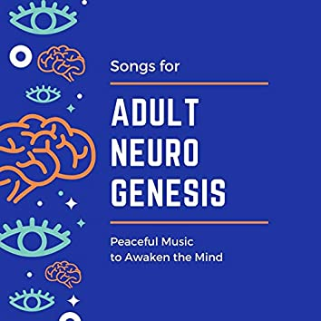 Songs for Adult Neurogenesis: Peaceful Music to Awaken the Mind