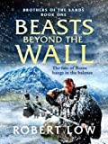 Beasts Beyond The Wall (Brothers Of The Sands, Band 1) - Robert Low