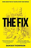 The Fix: How Addiction Is Taking over Your World