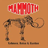 Leftovers, Relics & Rarities by Mammoth (2007-12-21)