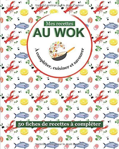Mes recettes au wok: livre de 100 pages de recettes à remplir | une recette par double page | Cuisine au wok | Pour passionné de cuisine de ... | format pratique 8 x 10 pouces (20 x 25 cm)