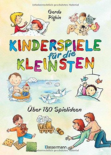 Kinderspiele für die Kleinsten: Über 180 Spielideen für Babys und Kleinkinder von 0 bis 3 Jahren