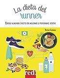 La dieta del runner. Consigli alimentari e ricette per migliorare le performance sportive. Ediz....