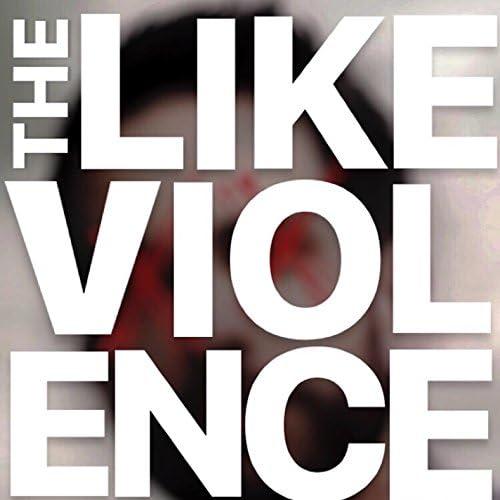 The Like Violence