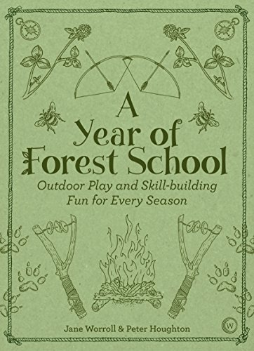 A Year of Forest School: Outdoor Play and Skill-building Fun for Every Season by [Jane  Worrol]