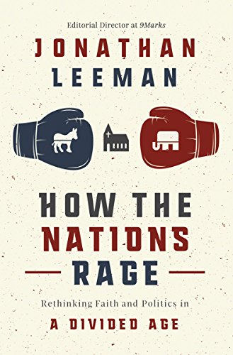 How the Nations Rage: Rethinking Faith and Politics in a Divided Age by [Jonathan Leeman]