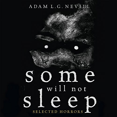 Some Will Not Sleep     Selected Horrors              By:                                                                                                                                 Adam Nevill                               Narrated by:                                                                                                                                 David Stifel                      Length: 10 hrs and 5 mins     Not rated yet     Overall 0.0
