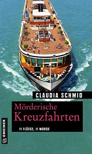 Mörderische Fluss-Kreuzfahrten: 11 Flüsse, 11 Morde (Kriminelle Freizeitführer im GMEINER-Verlag): 11 Reisen auf den schönsten deutschen Flüssen