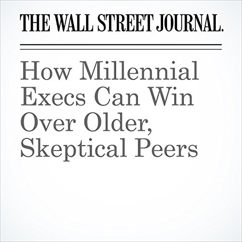 How Millennial Execs Can Win Over Older, Skeptical Peers audiobook cover art