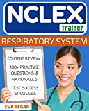 NCLEX: Respiratory System: The NCLEX Trainer: Content Review, 100+...