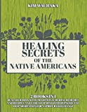 Healing Secrets of the Native Americans 2 books in 1: Heal your Body with Traditional Herbal...