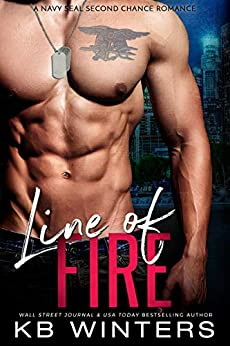 Line Of Fire: A Navy SEAL Second Chance Romance by [KB Winters]