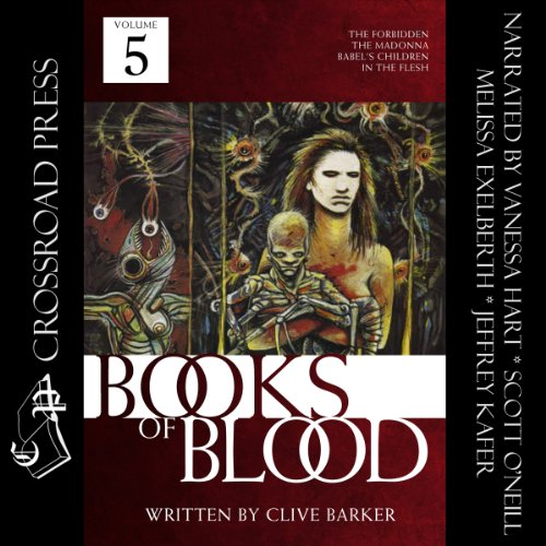 The Books of Blood: Volume 5                   By:                                                                                                                                 Clive Barker                               Narrated by:                                                                                                                                 Jeffrey Kafer,                                                                                        Melissa Exelberth,                                                                                        Scott O'Neill,                   and others                 Length: 6 hrs and 58 mins     6 ratings     Overall 4.5
