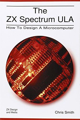 The ZX Spectrum Ula: How to Design a Microcomputer (ZX Design Retro Computer)