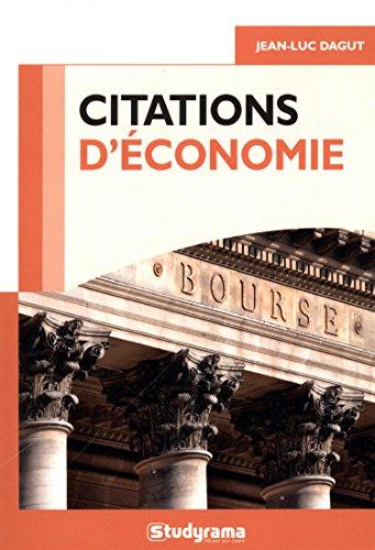 Citations d'économie : 400 citations classées en 13 grands thèmes et 68 problématiques, plus de 100 auteurs (Culture générale)