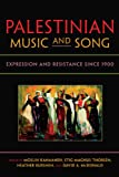 Palestinian Music and Song: Expression and Resistance since 1900 (Public Cultures of the Middle East and North Africa) (English Edition)