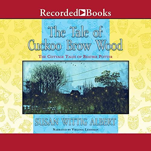 The Tale of Cuckoo Brow Wood Audiobook By Susan Wittig Albert cover art