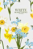 Notebook - Write something: Don't forget me and daffodils notebook, Daily Journal, Composition Book Journal, College Ruled Paper, 6 x 9 inches (100sheets)
