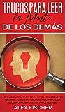 Trucos para Leer la Mente de los Demás: Cómo Adivinar el Pensamiento de los Demás con Poco Esfuerzo. 2 Libros en 1 - Secretos de la Psicología Oscura, Cómo ser un Detector de Mentiras