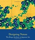 Designing Nature: The Rinpa Aesthetic in Japanese Art (Metropolitan Museum of Art (Hardcover))