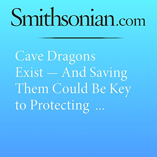 Cave Dragons Exist — And Saving Them Could Be Key to Protecting Drinking Water cover art