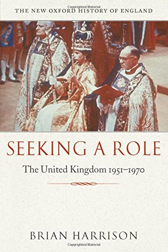 Seeking a Role: The United Kingdom 1951-1970 (New Oxford History of England)の詳細を見る