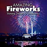 """Amazing Fireworks: Stunning Displays of Pyrotechnics: A """"no text"""" picture book for seniors, adults with dementia, Alzheimer s patients, and those who have a hard time with reading"""