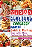 Vegan Soul Food Cookbook: Quick & Healthy Recipes for Most Delicious Plant-Based Down-Home Comfort (English Edition)