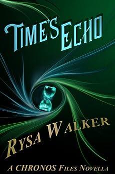 Time's Echo (A Timebound Companion Novella): CHRONOS Files 1.5 (The Chronos Files) by [Rysa Walker]