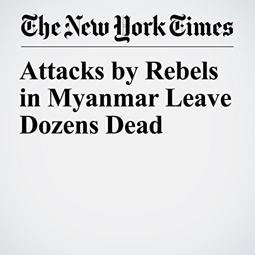 Attacks by Rebels in Myanmar Leave Dozens Dead copertina