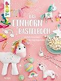 Das Einhorn-Bastelbuch: Fabelhaf...