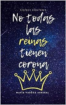 No todas las reinas tienen corona de [María  Vargas Arrabal, Mercedes García Ugart, Lola  Artacho Martín]
