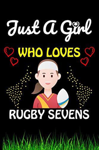 Just a Girl Who loves Rugby Sevens: Rugby Sevens Sports Lover Notebook/Journal For Cute Girls/Birthday Gift For Notebook For Christmas, Halloween And Thanksgiving Gift